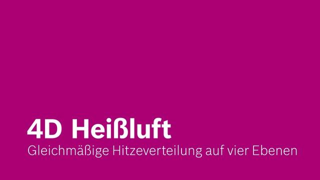 Bosch - 4D Heißluft - Gleichmäßige Hitzeverteilung auf vier Ebenen Video 11